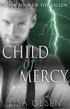 Child of Mercy - The Fallen, #4 ebook by Lisa Olsen