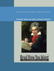 Beethoven: The Man And The Artist As Revealed In His Own Words ebook by Friedrich Kerst and Henry Edward Krehbiel