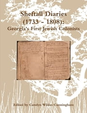 Sheftall Diaries (1733 - 1808): Georgia's First Jewish Colonists ebook by Carolyn Wildes Cunningham