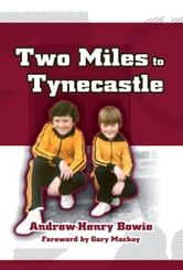 Two Miles to Tynecastle ebook by Andrew-Henry Bowie