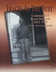 Traces in the Dust - Carbondale's Black Heritage 1852-1964 ebook by Dr. Elizabeth I. Mosley-Lewin
