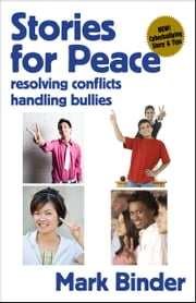 Stories for Peace - resolving conflicts / handling bullies ebook by Mark Binder