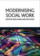 Modernising social work ebook by John Harris,Vicky White