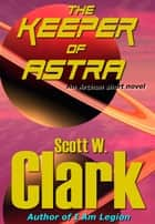 The Keeper of Astra ebook by Scott W. Clark