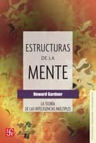 Estructuras de la mente - La teoría de las inteligencias múltiples ebook by Howard Gardner, Sergio Fernández Everest