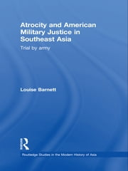Atrocity and American Military Justice in Southeast Asia - Trial by Army ebook by Louise Barnett