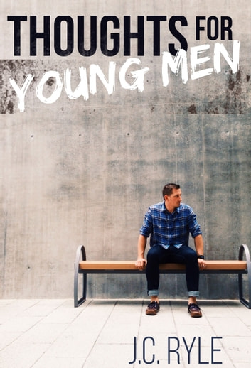 Thoughts For Young Men ebook by J.C. Ryle