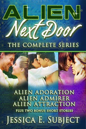 Alien Next Door: The Complete Series ebook by Jessica E. Subject