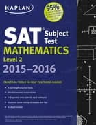 Kaplan SAT Subject Test Mathematics Level 2 2015-2016 ebook by Kaplan Test Prep