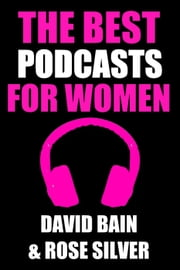 The Best Podcasts for Women - Best Podcasts ebook by David Bain