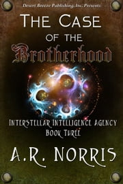 Case of the Brotherhood - Interstellar Intelligence Agency, #3 ebook by A.R. Norris