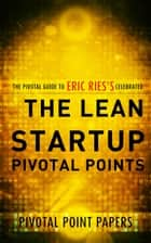 The Lean Startup Pivotal Points ebook by Pivotal Point Papers