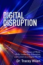 Digital Disruption - The Future of Work, Skills, Leadership, Education, and Careers in a Digital World ebook by