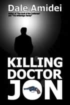Killing Doctor Jon ebook by Dale Amidei