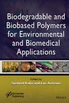 Biodegradable and Biobased Polymers for Environmental and Biomedical Applications ebook by Susheel Kalia, Luc Avérous