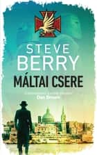 Máltai csere eBook by Steve Berry