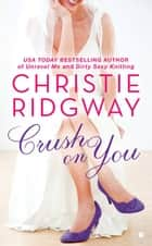 Crush on You ebook by Christie Ridgway