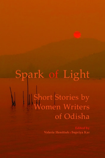 Wonderful Spark Of Light   Short Stories By Women Writers Of Odisha Ebook By