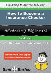 How to Become a Insurance Checker - How to Become a Insurance Checker ebook by Fae Mercer