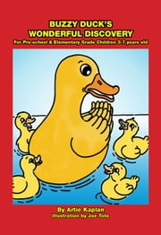 Buzzy Duck's Wonderful Discovery ebook by Artie Kaplan,Joe Toto