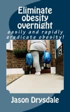Eliminate obesity overnight ebook by Jason Drysdale