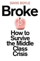 Broke: Who Killed the Middle Classes? ebook by David Boyle