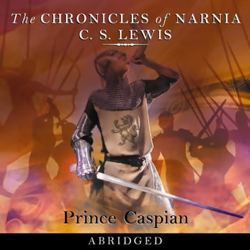 Prince Caspian (The Chronicles of Narnia, Book 4) audiobook by C. S. Lewis