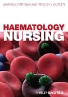 Haematology Nursing ebook by Marvelle Brown, Tracey Cutler