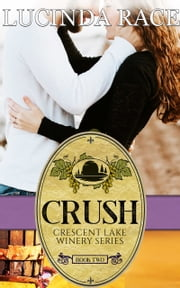 Crush The Crescent Lake Winery Series Book 2 ebook by Lucinda Race