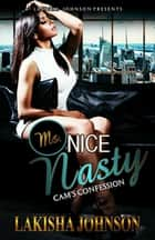 Ms. Nice Nasty: Cam's Confession ebook by Lakisha Johnson