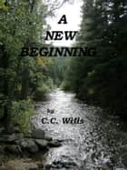 A New Beginning ebook by C.C. Wills