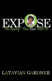 Latavian GardnerEXPOSE The Reality—Then Deal With It! ebook by Latavian Gardner