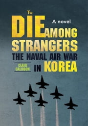 To Die Among Strangers ebook by Clair Calhoon