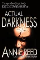 Actual Darkness ebook by Annie Reed