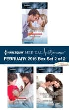 Harlequin Medical Romance February 2016 - Box Set 2 of 2 - An Anthology ebook by Amy Ruttan, Alison Roberts, Annie Claydon