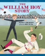 The William Hoy Story - How a Deaf Baseball Player Changed the Game ebook by Nancy Churnin,Jez Tuya