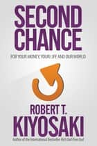 Second Chance - for Your Money, Your Life and Our World ebook by Robert T. Kiyosaki