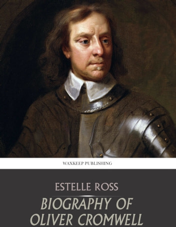 Biography of Oliver Cromwell ebook by Estelle Ross