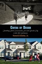 Civitas by Design - Building Better Communities, from the Garden City to the New Urbanism ebook by Howard Gillette, Jr.