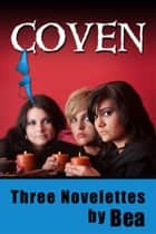 Coven, and Two Other Novelettes ebook by Bea