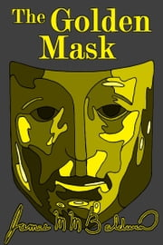 The Golden Mask ebook by James M M Baldwin