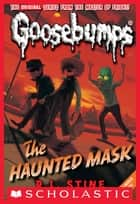 Classic Goosebumps #4: The Haunted Mask eBook by R.L. Stine