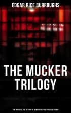 The Mucker Trilogy: The Mucker, The Return of a Mucker & The Oakdale Affair ebook by Edgar Rice Burroughs
