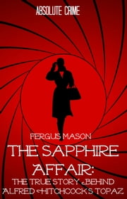 The Sapphire Affair - The True Story Behind Alfred Hitchcock's Topaz ebook by Fergus Mason