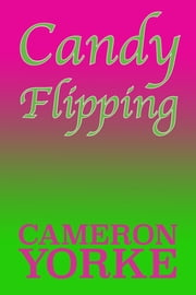 Candy Flipping - The Sex and Drug Cocktail ebook by Cameron Yorke