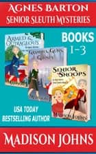 Agnes Barton Senior sleuth Mysteries Box Set (Books 1 - 3) ebook by Madison Johns