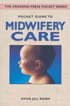 Pocket Guide to Midwifery Care ebook by Aviva Jill Romm