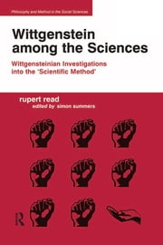 Wittgenstein among the Sciences - Wittgensteinian Investigations into the 'Scientific Method' ebook by Rupert Read,Edited by Simon Summers