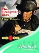 The Firefighter's Baby ebook by Alison Roberts