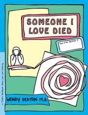 GROW: Someone I Love Died - A Child's Workbook About Loss and Grieving ebook by Wendy Deaton